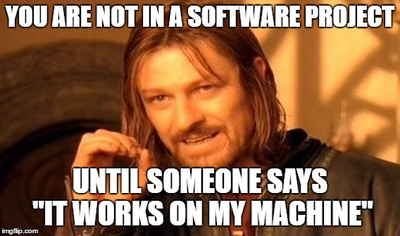 you-are-not-in-a-software-project-until-someone-says-it-works-on-my-machine